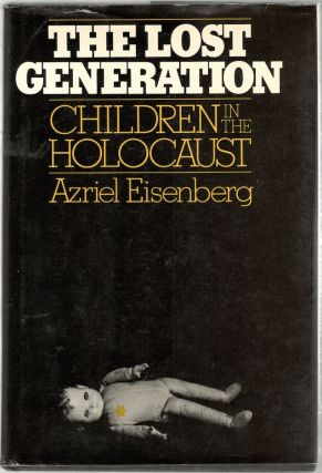 Lost Generation; Children of the Holocaust. Azriel Eisenberg