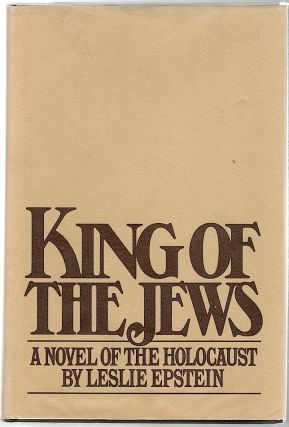 King of the Jews; A Novel of the Holocaust. Leslie Epstein