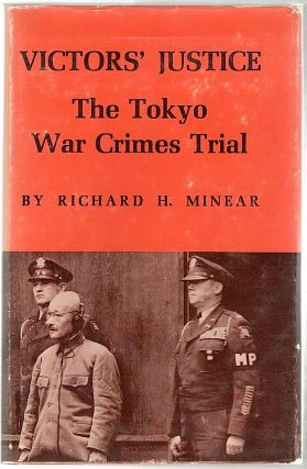 Victors' Justice; The Tokyo War Crimes Trial. Richard H. Minear.