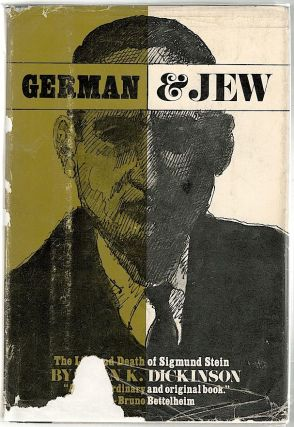 German & Jew; The Life and Death of Sigmund Stein. John K. Dickinson