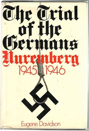 Trial of the Germans; An Account of the Twenty-Two Defendants Before the International Tribunal...