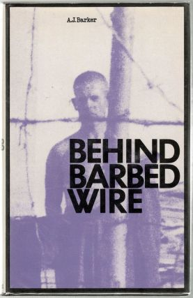 Behind Barbed Wire. A. J. Barker.