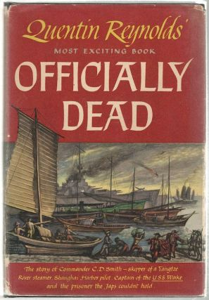 Officially Dead; The Story of Commander C. D. Smith. Quentin Reynolds.