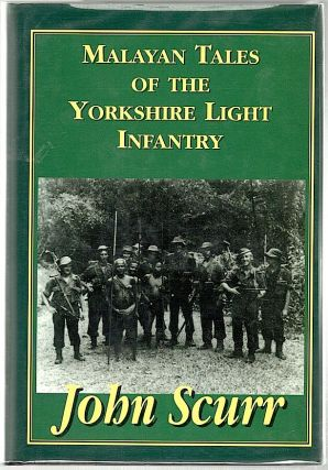 Malayan Tales of the Yorkshire Light Infantry. John Scurr.