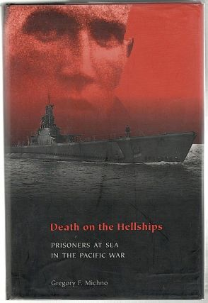 Death on the Hellships; Prisoners at Sea in the Pacific War. Gregory F. Michno.