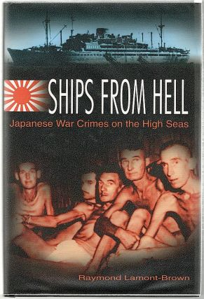Ships from Hell; Japanese War Crimes on the High Seas. Raymond Lamont-Brown.