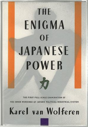 Enigma of Japanese Power; People and Politics in a Stateless Nation. Karel van Wolferen