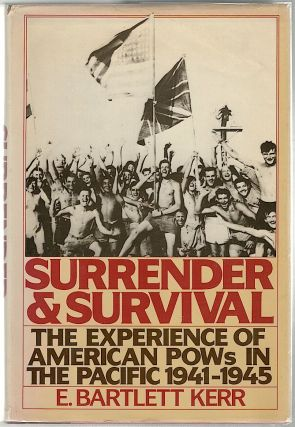 Surrender and Survival; The Experience of American POWs in the Pacific, 1941-1945. E. Bartlett Kerr.