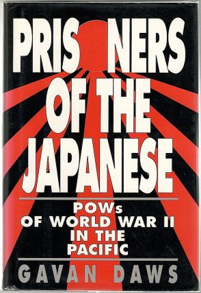 Prisoners of the Japanese; POWS of World War II in the Pacific. Gavan Daws.