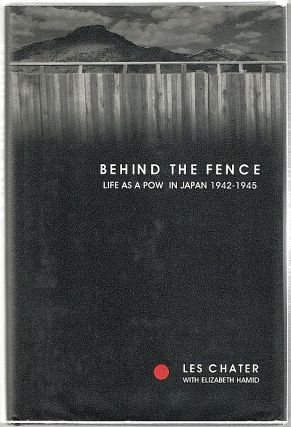 Behind the Fence; Life as a POW in Japan, 1942-1945. Les Chater.