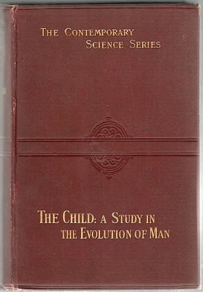 Child; A Study in the Evolution of Man. Alexander Francis Chamberlain.